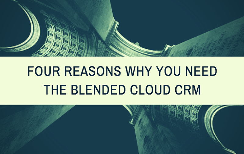 Four Reasons Why You Need the Blended Cloud CRM