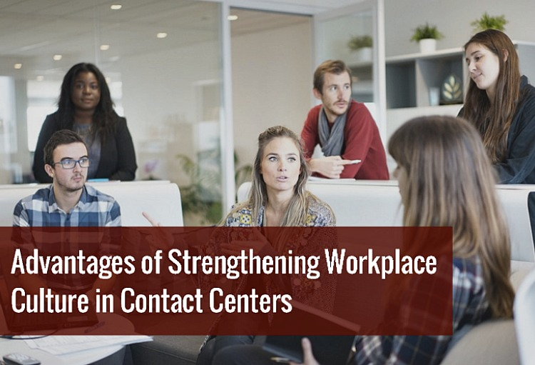 Advantages of Strengthening Workplace Culture in Contact Centers